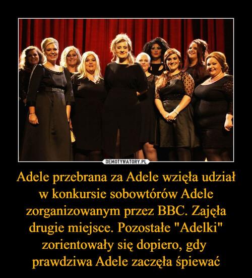"""Adele przebrana za Adele wzięła udział w konkursie sobowtórów Adele zorganizowanym przez BBC. Zajęła drugie miejsce. Pozostałe """"Adelki"""" zorientowały się dopiero, gdy  prawdziwa Adele zaczęła śpiewać"""