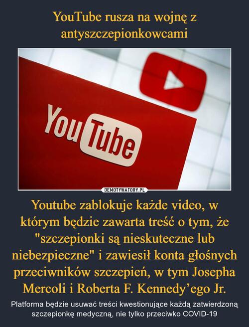 """YouTube rusza na wojnę z antyszczepionkowcami Youtube zablokuje każde video, w którym będzie zawarta treść o tym, że """"szczepionki są nieskuteczne lub niebezpieczne"""" i zawiesił konta głośnych przeciwników szczepień, w tym Josepha Mercoli i Roberta F. Kennedy'ego Jr."""