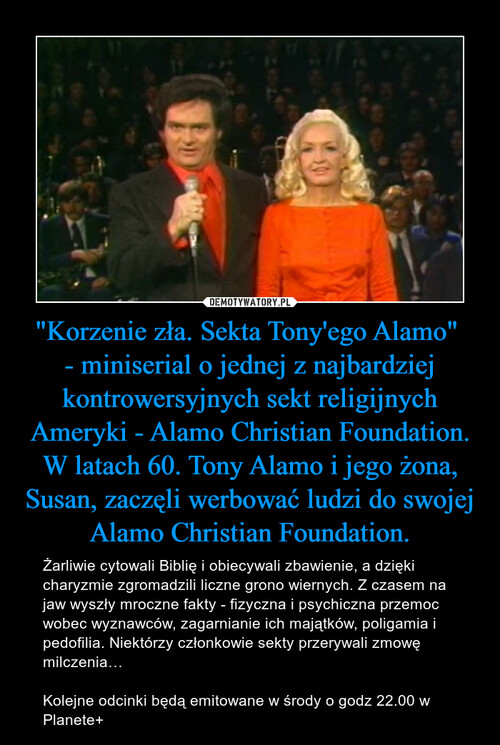 """""""Korzenie zła. Sekta Tony'ego Alamo""""  - miniserial o jednej z najbardziej kontrowersyjnych sekt religijnych Ameryki - Alamo Christian Foundation. W latach 60. Tony Alamo i jego żona, Susan, zaczęli werbować ludzi do swojej Alamo Christian Foundation."""