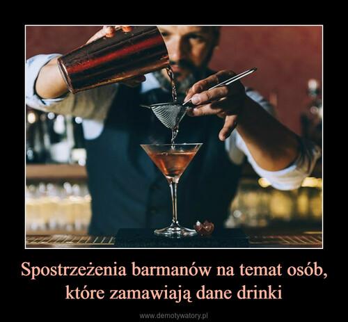 Spostrzeżenia barmanów na temat osób, które zamawiają dane drinki