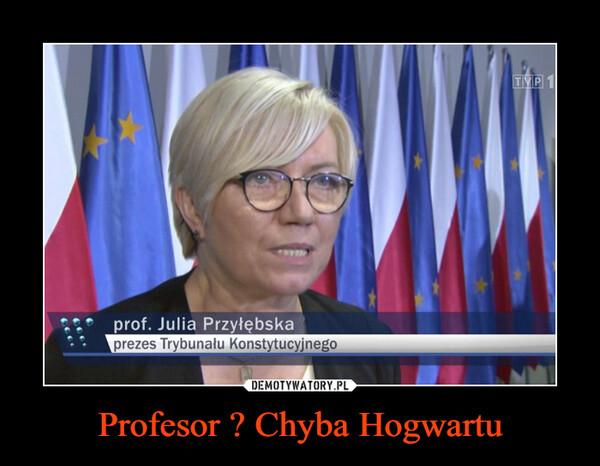 Profesor ? Chyba Hogwartu –