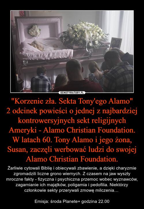 """""""Korzenie zła. Sekta Tony'ego Alamo"""" 2 odcinek powieści o jednej z najbardziej kontrowersyjnych sekt religijnych Ameryki - Alamo Christian Foundation. W latach 60. Tony Alamo i jego żona, Susan, zaczęli werbować ludzi do swojej Alamo Christian Foundation."""