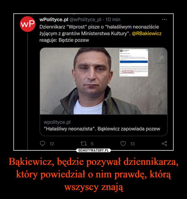 Bąkiewicz, będzie pozywał dziennikarza, który powiedział o nim prawdę, którą wszyscy znają –