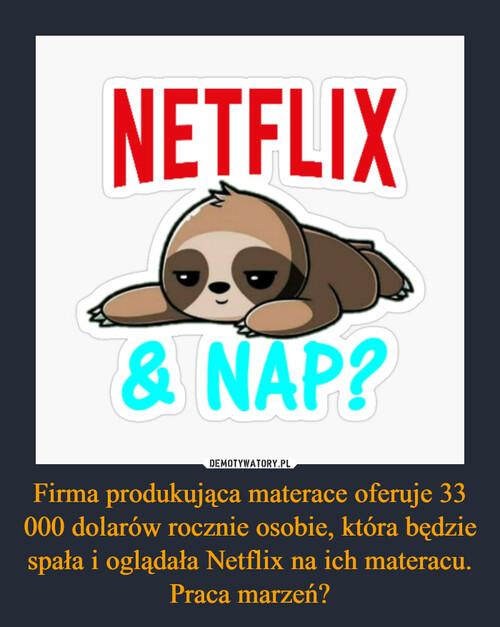 Firma produkująca materace oferuje 33 000 dolarów rocznie osobie, która będzie spała i oglądała Netflix na ich materacu. Praca marzeń?