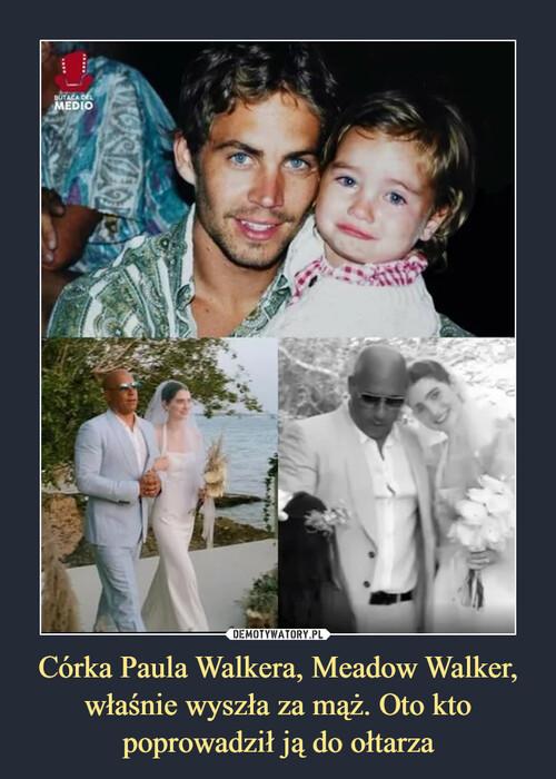 Córka Paula Walkera, Meadow Walker, właśnie wyszła za mąż. Oto kto poprowadził ją do ołtarza