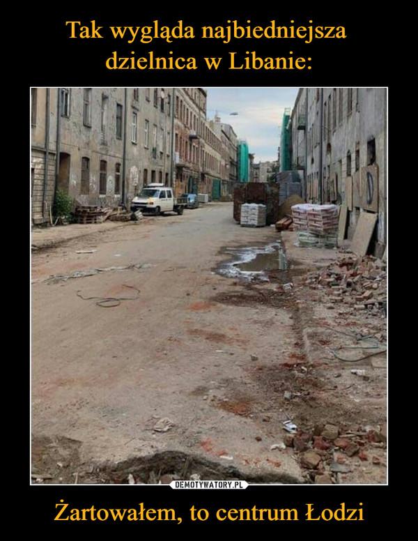 Tak wygląda najbiedniejsza dzielnica w Libanie: Żartowałem, to centrum Łodzi